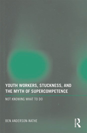 Youth Workers, Stuckness, and the Myth of Supercompetence Not knowing what to do book cover