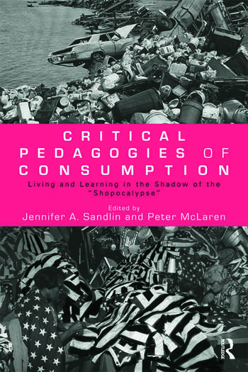 Critical Pedagogies of Consumption Living and Learning in the Shadow of the