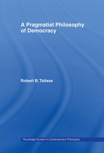 A Pragmatist Philosophy of Democracy book cover