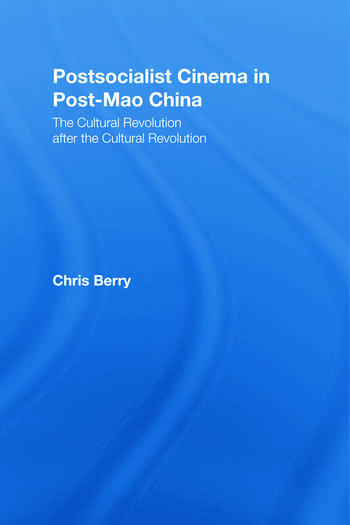 Postsocialist Cinema in Post-Mao China The Cultural Revolution after the Cultural Revolution book cover