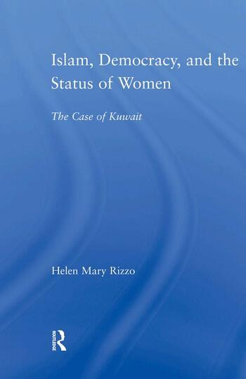 Islam, Democracy and the Status of Women The Case of Kuwait book cover