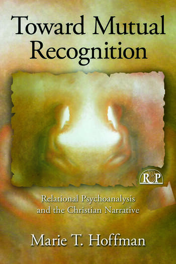 Toward Mutual Recognition Relational Psychoanalysis and the Christian Narrative book cover
