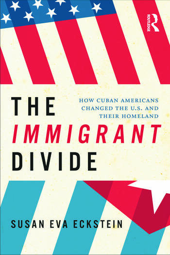 The Immigrant Divide How Cuban Americans Changed the U.S. and Their Homeland book cover