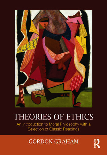 Theories of Ethics An Introduction to Moral Philosophy with a Selection of Classic Readings book cover