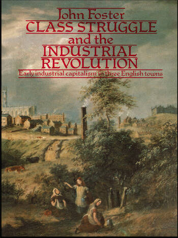 Class Struggle and the Industrial Revolution Early Industrial Capitalism in Three English Towns book cover