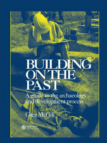Building on the Past A Guide to the Archaeology and Development Process book cover