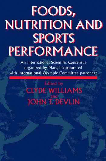 Foods, Nutrition and Sports Performance An international Scientific Consensus organized by Mars Incorporated with International Olympic Committee patronage book cover
