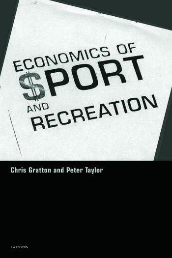 The Economics of Sport and Recreation An Economic Analysis book cover