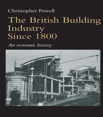 The British Building Industry since 1800 An economic history book cover