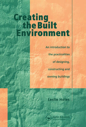Creating the Built Environment The Practicalities of Designing, Constructing and Owning Buildings book cover