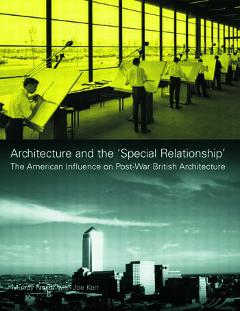 Architecture and the 'Special Relationship' The American Influence on Post-War British Architecture book cover
