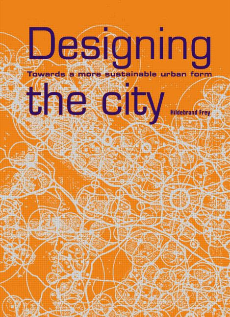 Designing the City Towards a More Sustainable Urban Form book cover
