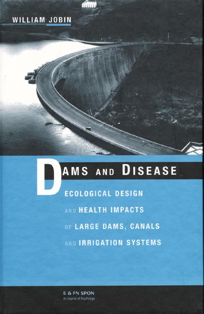 Dams and Disease Ecological Design and Health Impacts of Large Dams, Canals and Irrigation Systems book cover