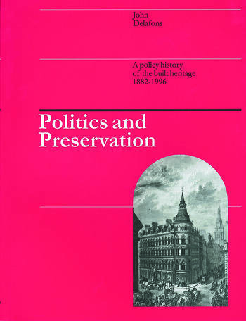 Politics and Preservation A policy history of the built heritage 1882-1996 book cover