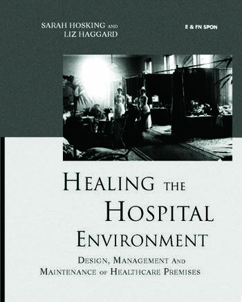 Healing the Hospital Environment Design, Management and Maintenance of Healthcare Premises book cover