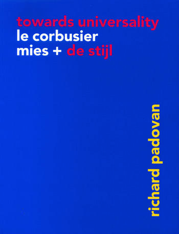 Towards Universality Le Corbusier, Mies and De Stijl book cover