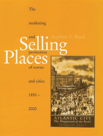 Selling Places The Marketing and Promotion of Towns and Cities 1850-2000 book cover