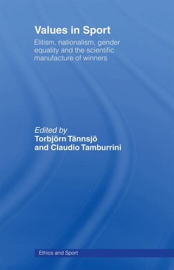 Values in Sport Elitism, Nationalism, Gender Equality and the Scientific Manufacturing of Winners book cover
