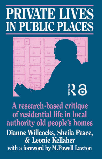 Private Lives in Public Places Research-based Critique of Residential Life in Local Authority Old People's Homes book cover