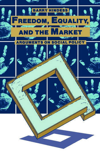 Freedom, Equality and the Market Arguments on Social Policy book cover
