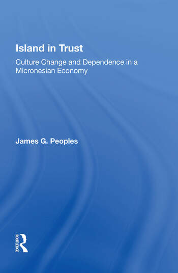 Island In Trust Culture Change And Dependence In A Micronesian Economy book cover