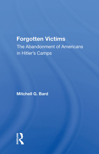 Forgotten Victims The Abandonment Of Americans In Hitler's Camps book cover