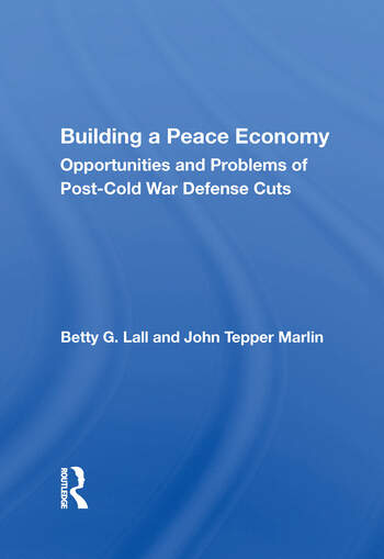Building A Peace Economy Opportunities And Problems Of Post-cold War Defense Cuts book cover