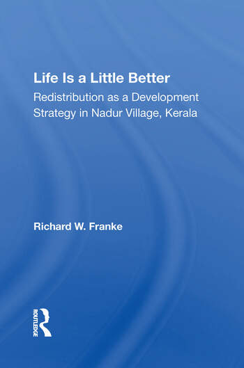 Life Is A Little Better Redistribution As A Development Strategy In Nadur Village, Kerala book cover