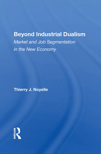 Beyond Industrial Dualism Market And Job Segmentation In The New Economy book cover