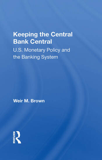 Keeping The Central Bank Central U.S. Monetary Policy And The Banking System book cover