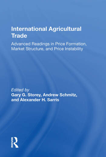 International Agricultural Trade Advanced Readings In Price Formation, Market Structure, And Price Instability book cover