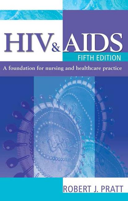 HIV & AIDS, 5Ed: a foundation for nursing and healthcare practice