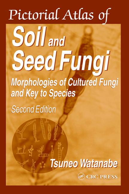 Pictorial Atlas of Soil and Seed Fungi Morphologies of Cultured Fungi and Key to Species, Second Edition book cover
