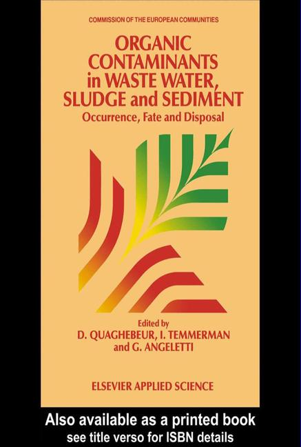 Organic Contaminants in Waste Water, Sludge and Sediment Occurrence, fate and disposal book cover