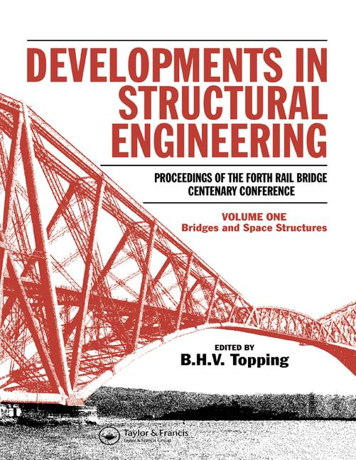 Developments in Structural Engineering Proceedings of the Forth Rail Bridge Centenary Conference 2 Volume Set (not sold separately) book cover