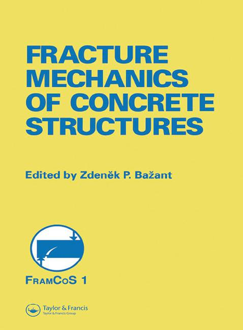 Fracture Mechanics of Concrete Structures Proceedings of the First International Conference on Fracture Mechanics of Concrete Structures (FraMCoS1), held at Beaver Run Resort, Breckenridge, Colorado, USA, 1-5 June 1992. book cover