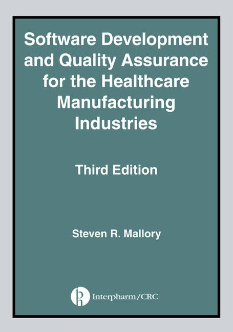 Software Development and Quality Assurance for the Healthcare Manufacturing Industries, Third edition book cover