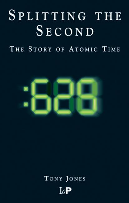 Splitting The Second The Story of Atomic Time book cover