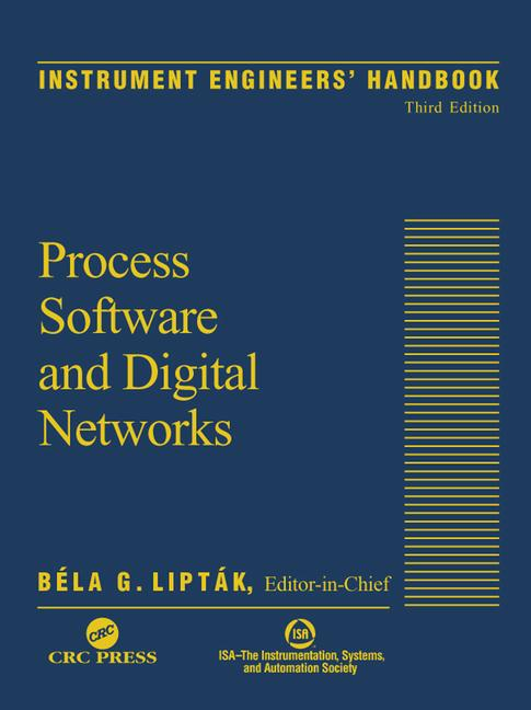 Instrument Engineers' Handbook, Volume Three Process Software and Digital Networks book cover