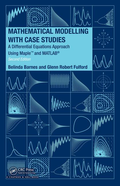 Mathematical Modelling with Case Studies A Differential Equations Approach using Maple and MATLAB, Second Edition book cover