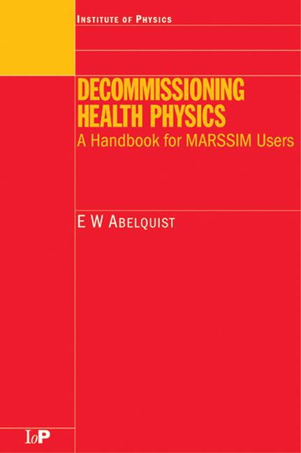 Decommissioning Health Physics A Handbook for MARSSIM Users book cover