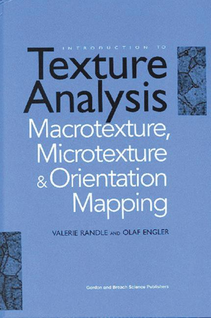 Introduction to Texture Analysis Macrotexture, Microtexture and Orientation Mapping book cover