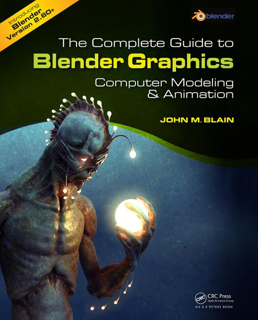 The Complete Guide to Blender Graphics Computer Modeling and Animation book cover