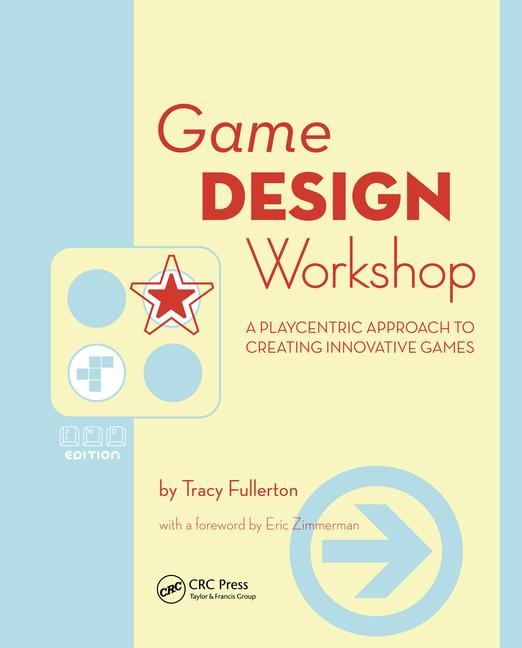 Game Design Workshop A Playcentric Approach to Creating Innovative Games book cover