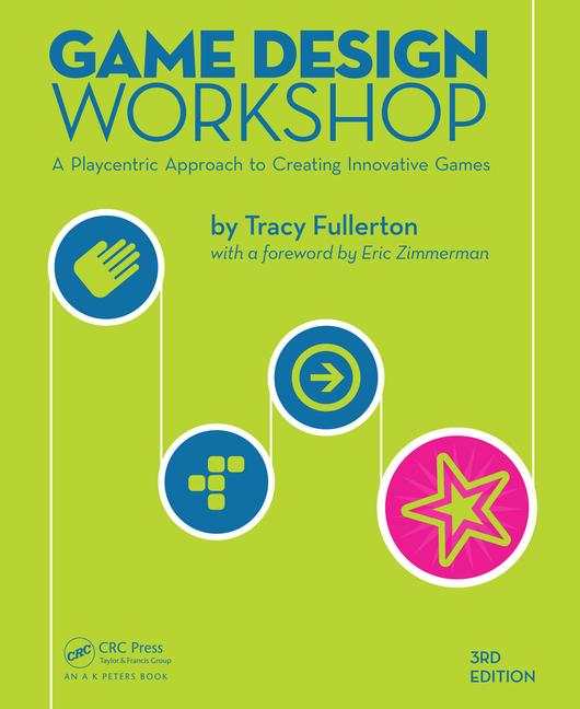 Game Design Workshop A Playcentric Approach to Creating Innovative Games, Third Edition book cover