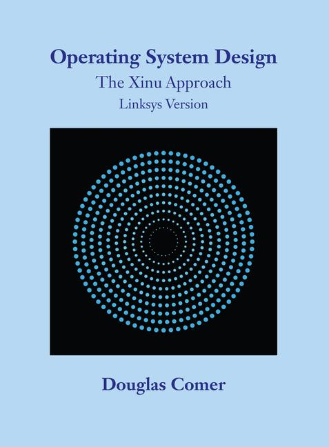 Operating System Design The Xinu Approach, Linksys Version book cover