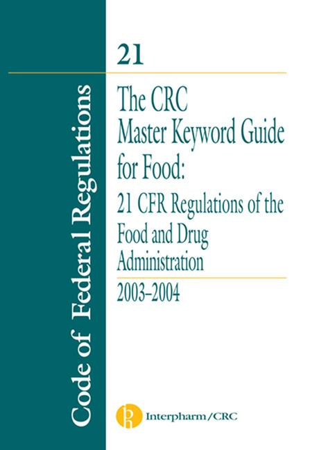 The CRC Master Keyword Guide for Food 21 CFR Regulations of the Food and Drug Administration book cover