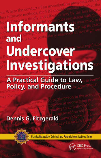 Informants and Undercover Investigations A Practical Guide to Law, Policy, and Procedure book cover