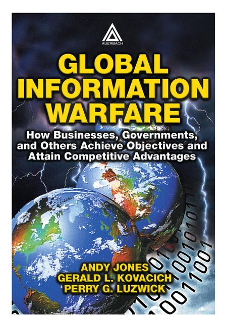 Global Information Warfare How Businesses, Governments, and Others Achieve Objectives and Attain Competitive Advantages book cover