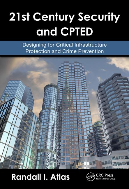 21st Century Security and CPTED Designing for Critical Infrastructure Protection and Crime Prevention book cover